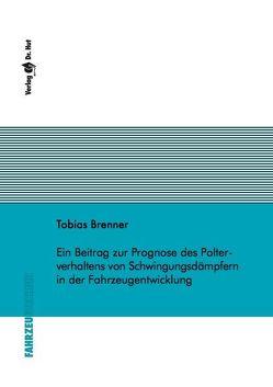 Ein Beitrag zur Prognose des Polterverhaltens von Schwingungsdämpfern in der Fahrzeugentwicklung von Brenner,  Tobias