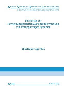 Ein Beitrag zur schwingungsbasierten Zustandsüberwachung mit kostengünstigen Systemen von Klein,  Christopher Ingo, Nienhaus,  Karl