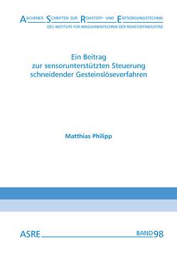 Ein Beitrag zur sensorunterstützten Steuerung schneidender Gesteinslöseverfahren von Nienhaus,  Karl, Philipp,  Matthias