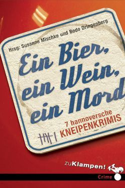 Ein Bier, ein Wein, ein Mord von Birkefeld,  Richard, Dringenberg,  Bodo, Hagemann,  Karola, Kuhnert,  Cornelia, Mischke,  Susanne, Oehlschläger,  Christian, Osterwald,  Egbert