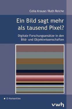 Ein Bild sagt mehr als tausend Pixel? von Krause,  Celia, Reiche,  Ruth