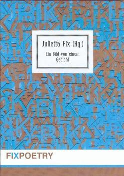 Ein Bild von einem Gedicht von Fix,  Julietta