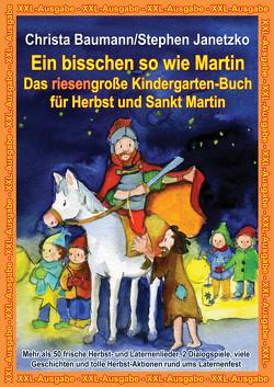 Ein bisschen so wie Martin – Das riesengroße Kindergarten-Buch für Herbst und Sankt Martin von Baumann,  Christa, Janetzko,  Stephen
