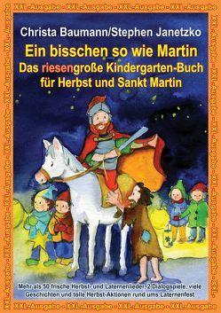 Ein bisschen so wie Martin – Das riesengroße Kindergarten-Buch für Herbst und Sankt Martin von Baumann,  Christa, Bräunling,  Elke, Janetzko,  Stephen