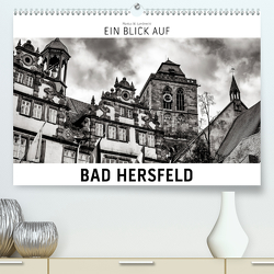 Ein Blick auf Bad Hersfeld (Premium, hochwertiger DIN A2 Wandkalender 2021, Kunstdruck in Hochglanz) von W. Lambrecht,  Markus