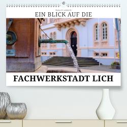 Ein Blick auf die Fachwerstadt Lich (Premium, hochwertiger DIN A2 Wandkalender 2020, Kunstdruck in Hochglanz) von W. Lambrecht,  Markus