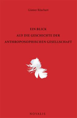 Ein Blick auf die Geschichte der Anthroposophischen Gesellschaft von Röschert,  Günter