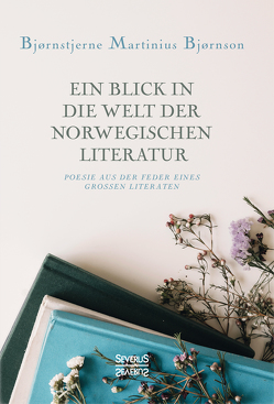 Ein Blick in die Welt der norwegischen Literatur von Bjørnson,  Bjørnstjerne Martinius