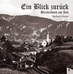 Ein Blick zurück – Breitenbach am Inn von Moser,  Barbara