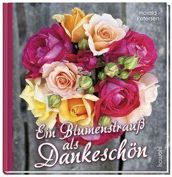 Ein Blumenstrauß als Dankeschön von Petersen,  Harald