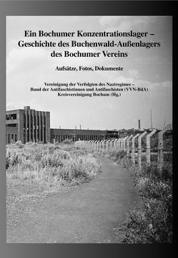 Ein Bochumer Konzentrationslager – Geschichte des Buchenwald-Außenlagers des Bochumer Vereins