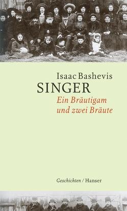 Ein Bräutigam und zwei Bräute von Singer,  Isaac Bashevis