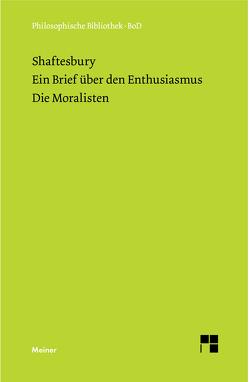 Ein Brief über den Enthusiasmus. Die Moralisten von Frischeisen-Köhler,  Max, Schrader,  Wolfang H, Shaftesbury,  Anthony A of