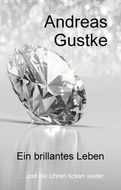 Ein brillantes Leben von Gustke,  Andreas