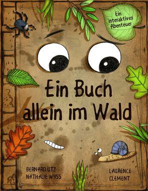 Ein Buch allein im Wald von Clément,  Laurence, Utz,  Bernard, Wyss,  Nathalie