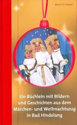 Ein Büchlein mit Bildern u. Geschichten aus dem Märchen- und Weihnachtszug in Bad Hindelang von Weber,  Brigitte