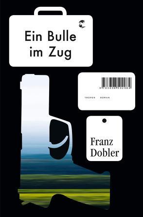 Ein Bulle im Zug von Dobler,  Franz