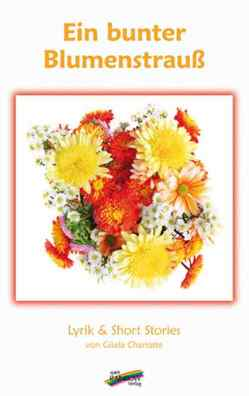 Ein bunter Blumenstrauß von Charlotte,  Gisela