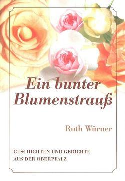 Ein bunter Blumenstrauss von Würner,  Ruth
