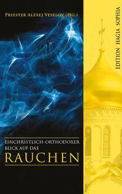 Ein christlich-orthodoxer Blick auf das Rauchen von Schachowskoj,  Johannes, Veselov,  Alexej