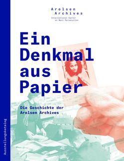 Ein Denkmal aus Papier: Die Geschichte der Arolsen Archives von Borggräfe,  Henning, Höschler,  Christian, Panek,  Isabel