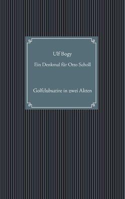 Ein Denkmal für Otto Scholl von Bogy,  Ulf, Koths,  Hubert