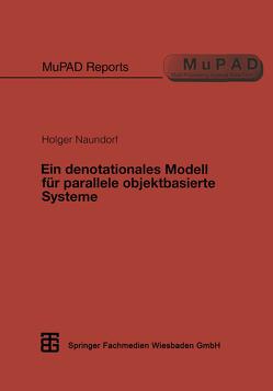 Ein denotationales Modell für parallele objektbasierte Systeme von Naundorf,  Holger
