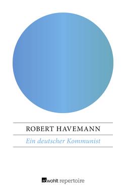Ein deutscher Kommunist von Havemann,  Robert, Radice,  Lucio Lombardo, Wilke,  Manfred
