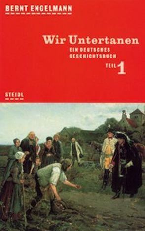 Ein deutsches Geschichtsbuch / Wir Untertanen von Engelmann,  Bernt
