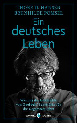 Ein deutsches Leben von Hansen,  Thore D., Pomsel,  Brunhilde