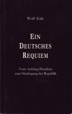 Ein Deutsches Requiem von Kalz,  Wolf
