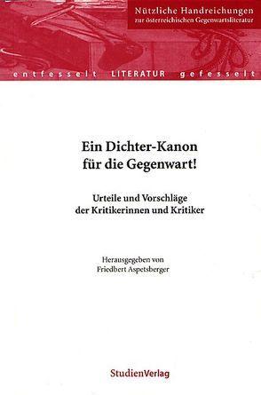 Ein Dichter-Kanon für die Gegenwart! von Aspetsberger,  Friedbert