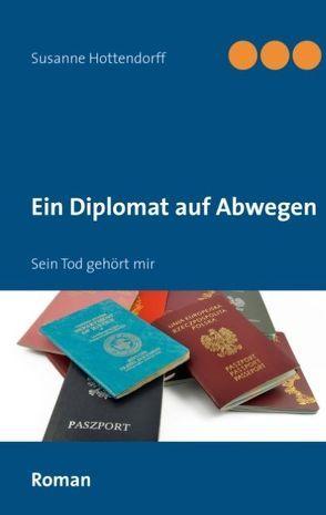 Ein Diplomat auf Abwegen von Hottendorff,  Susanne