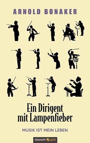 Ein Dirigent mit Lampenfieber von Bonaker,  Arnold