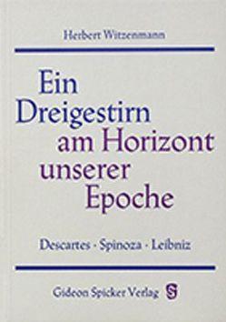 Ein Dreigestirn am Horizont unserer Epoche – Descartes – Spinoza – Leibniz von Witzenmann,  Herbert