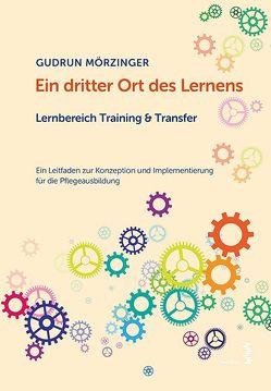 Ein dritter Ort des Lernens: Lernbereich Training & Transfer von Mörzinger,  Gudrun