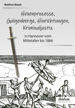 Ein dunkles Kapitel der deutschen Geschichte: Hexenprozesse, Galgenberge, Hinrichtungen, Kriminaljustiz von Blazek,  Matthias, Onay,  Belit