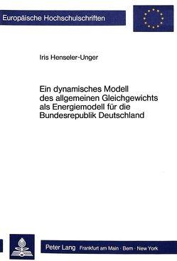 Ein dynamisches Modell des allgemeinen Gleichgewichts als Energiemodell für die Bundesrepublik Deutschland von Henseler-Unger,  Iris