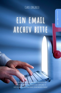 Ein E-Mail Archiv bitte! von Longerich,  Claus