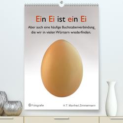 Ein Ei ist ein Ei (Premium, hochwertiger DIN A2 Wandkalender 2020, Kunstdruck in Hochglanz) von Manfred Zimmermann,  H.T.
