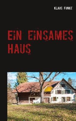 Ein einsames Haus von Funke,  Klaus