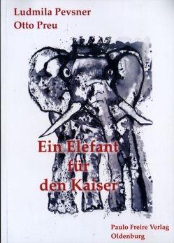 Ein Elefant für den Kaiser von Pevsner,  Ludmila, Preu,  Otto