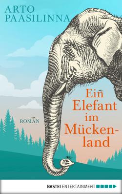 Ein Elefant im Mückenland von Paasilinna,  Arto, Pirschel,  Regine