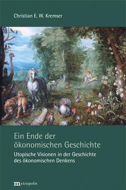 Ein Ende der ökonomischen Geschichte von Kremser,  Christian E. W.