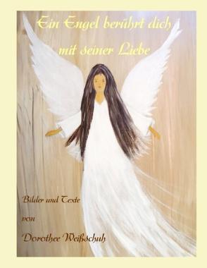 Ein Engel berührt Dich mit seiner Liebe von Weißschuh,  Dorothee