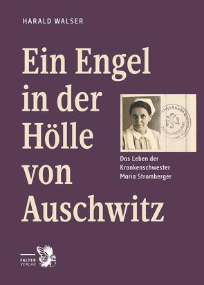 Ein Engel in der Hölle von Auschwitz von Walser,  Harald