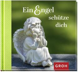 Ein Engel schütze dich von Groh Redaktionsteam