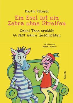 Ein Esel ist ein Zebra ohne Streifen von Ebbertz,  Martin, Lechner,  Maria