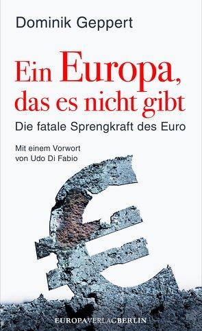 Ein Europa, das es nicht gibt von Geppert,  Dominik
