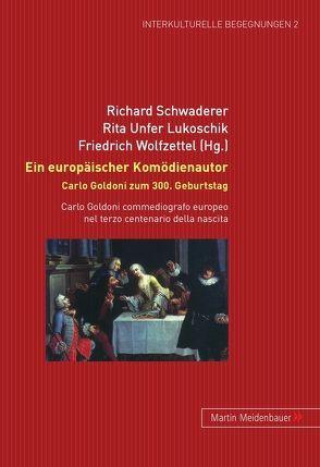 Ein europäischer Komödienautor. Carlo Goldoni zum 300. Geburtstag von Schwaderer,  Richard, Unfer Lukoschik,  Rita, Wolfzettel,  Friedrich